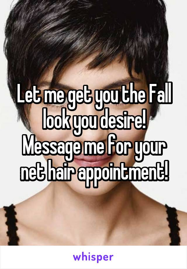 Let me get you the Fall look you desire! Message me for your net hair appointment!