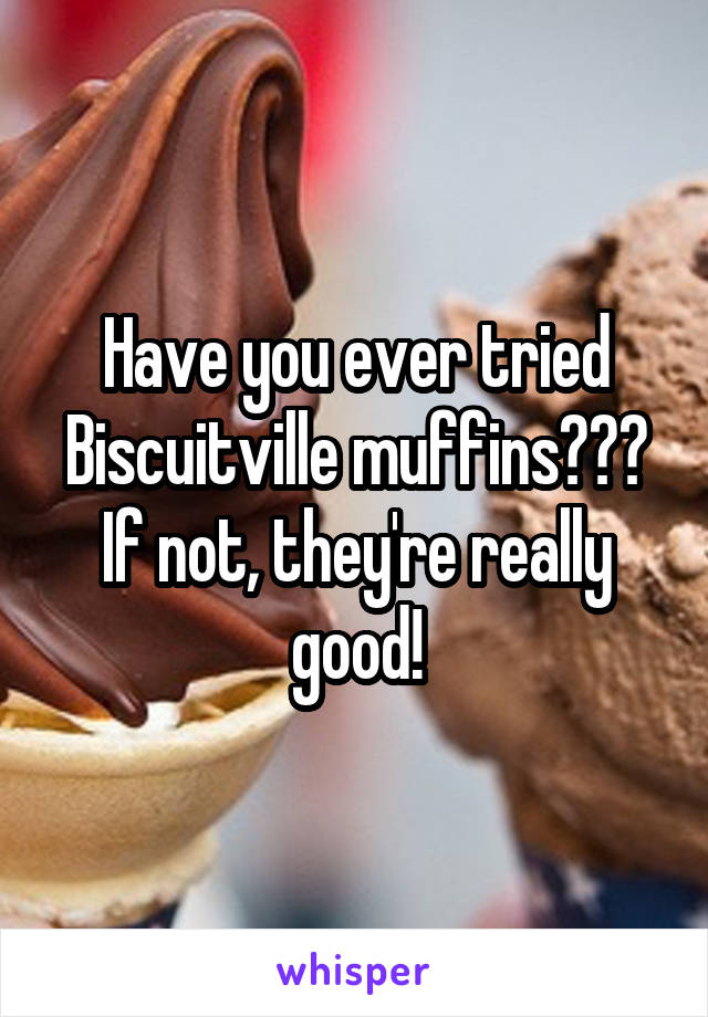 Have you ever tried Biscuitville muffins??? If not, they're really good!