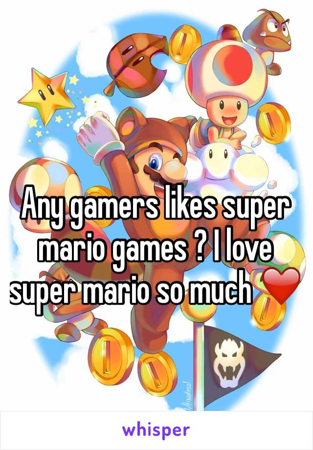 Any gamers likes super mario games ? I love super mario so much ❤️