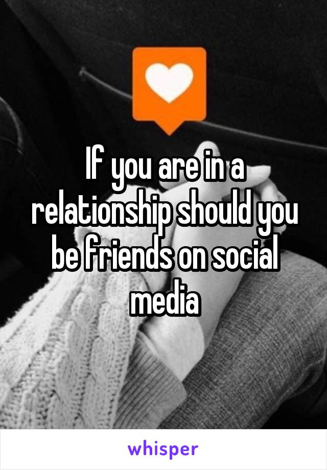If you are in a relationship should you be friends on social media