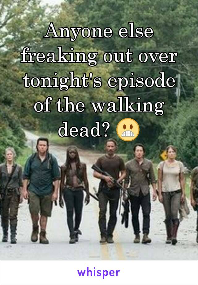 Anyone else freaking out over tonight's episode of the walking dead? 😬