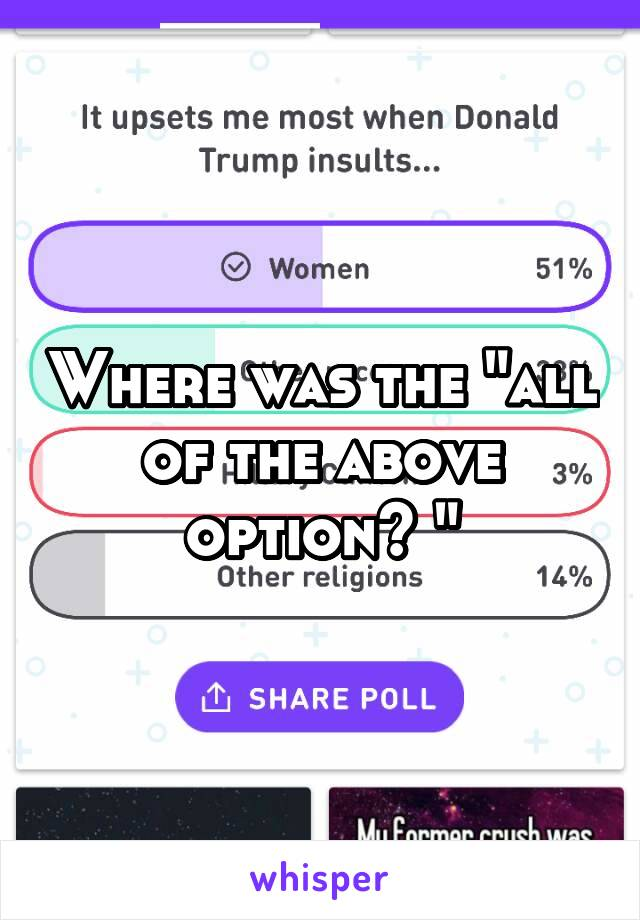 """Where was the """"all of the above option? """""""