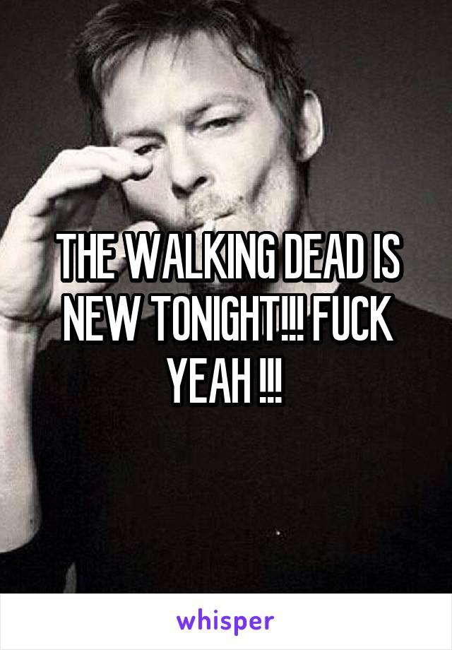 THE WALKING DEAD IS NEW TONIGHT!!! FUCK YEAH !!!