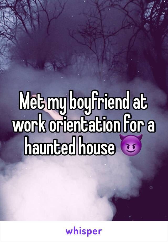 Met my boyfriend at work orientation for a haunted house 😈