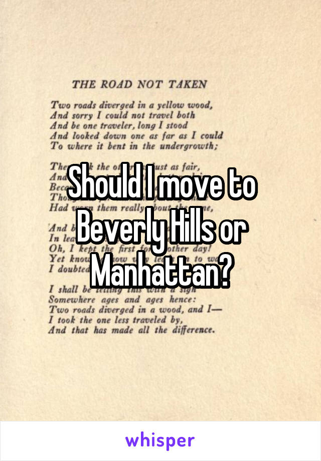 Should I move to Beverly Hills or Manhattan?