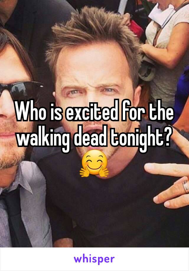 Who is excited for the walking dead tonight? 🤗