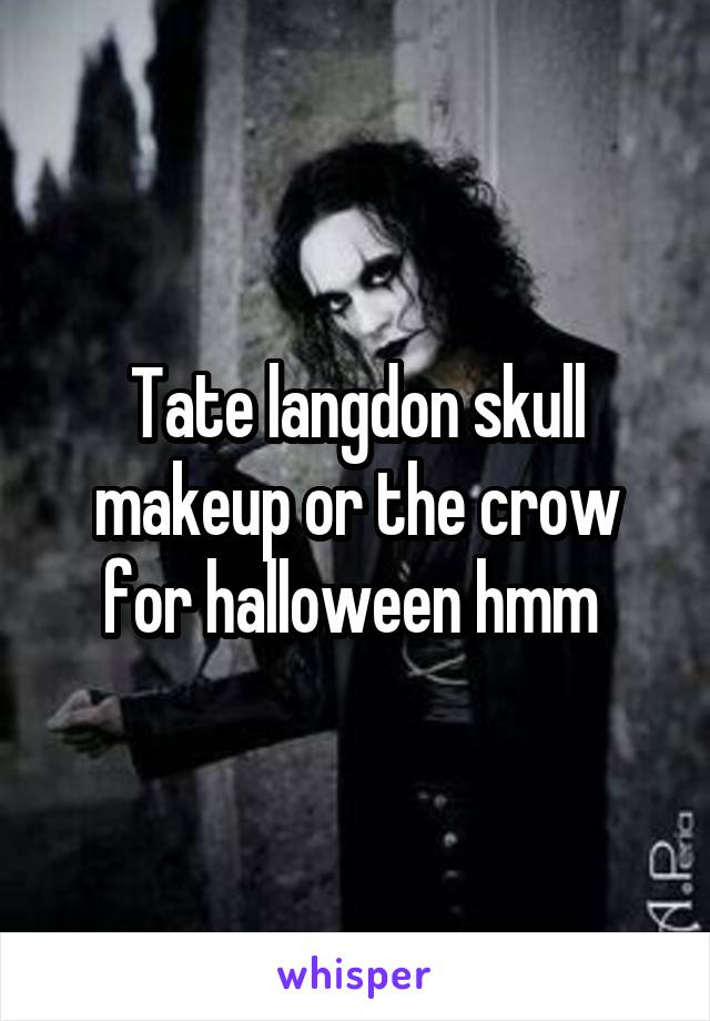 Tate langdon skull makeup or the crow for halloween hmm