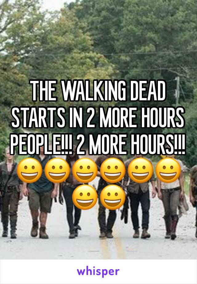 THE WALKING DEAD STARTS IN 2 MORE HOURS PEOPLE!!! 2 MORE HOURS!!! 😀😀😀😀😀😀😀😀