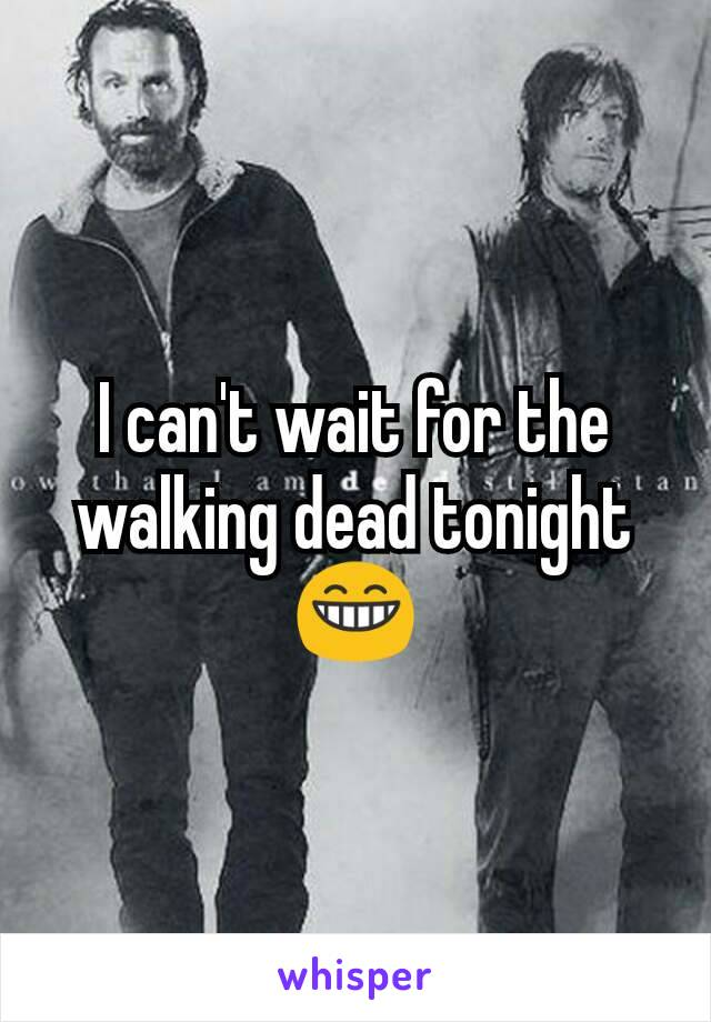 I can't wait for the walking dead tonight😁