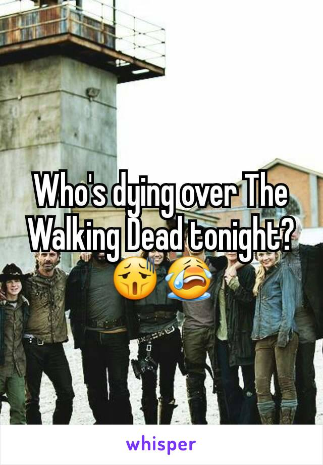 Who's dying over The Walking Dead tonight? 😫😭