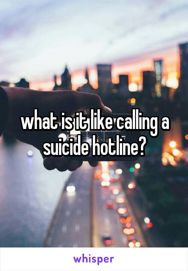 what is it like calling a suicide hotline?