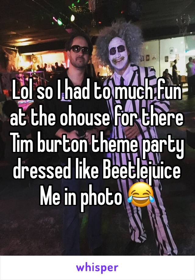 Lol so I had to much fun at the ohouse for there Tim burton theme party dressed like Beetlejuice Me in photo 😂