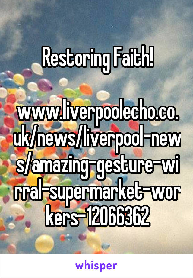 Restoring Faith!  www.liverpoolecho.co.uk/news/liverpool-news/amazing-gesture-wirral-supermarket-workers-12066362