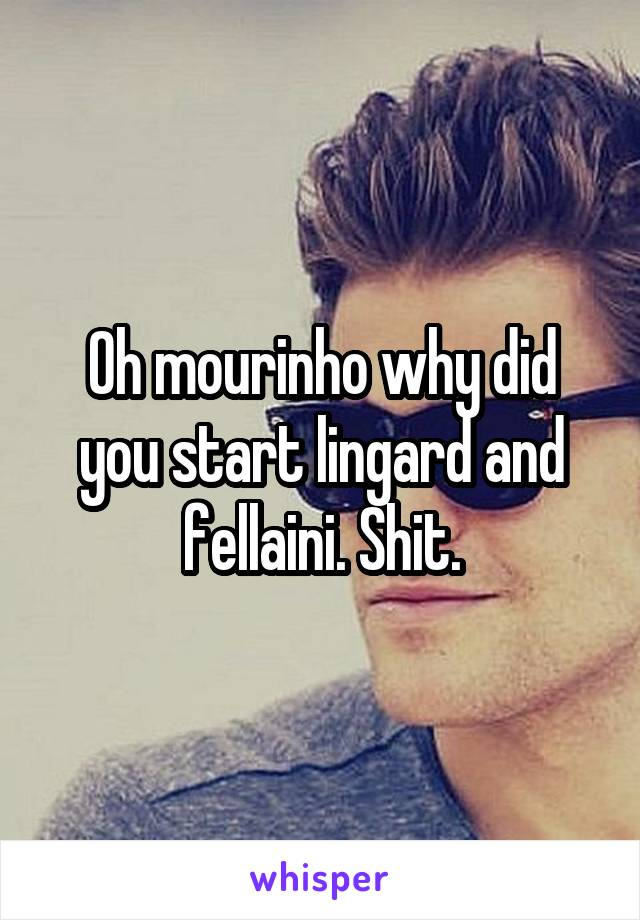 Oh mourinho why did you start lingard and fellaini. Shit.