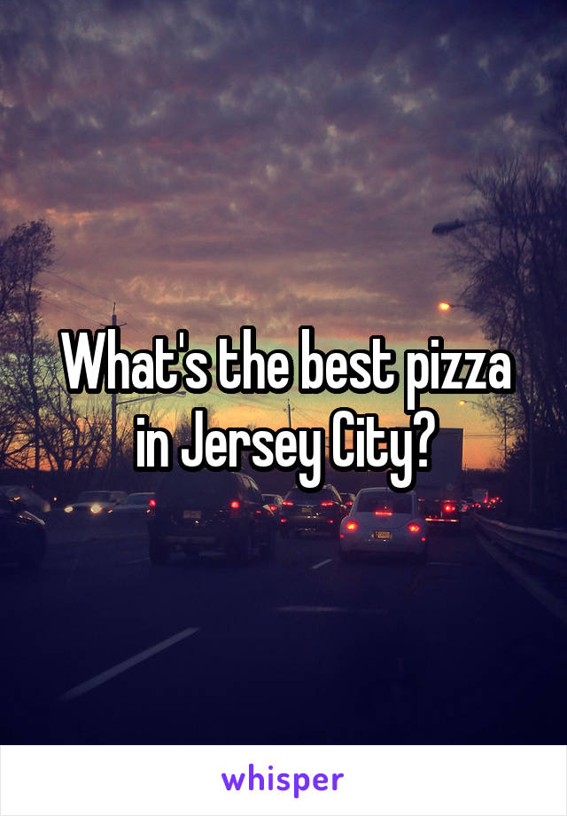 What's the best pizza in Jersey City?