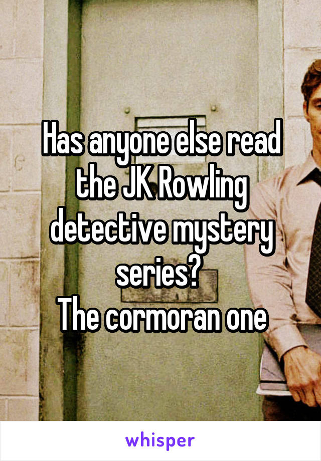 Has anyone else read the JK Rowling detective mystery series?  The cormoran one