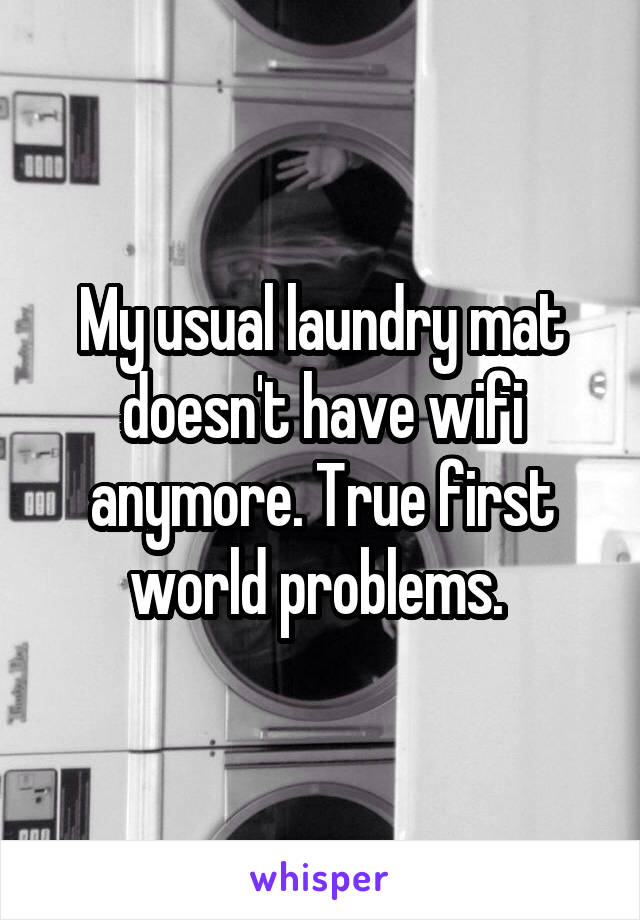 My usual laundry mat doesn't have wifi anymore. True first world problems.