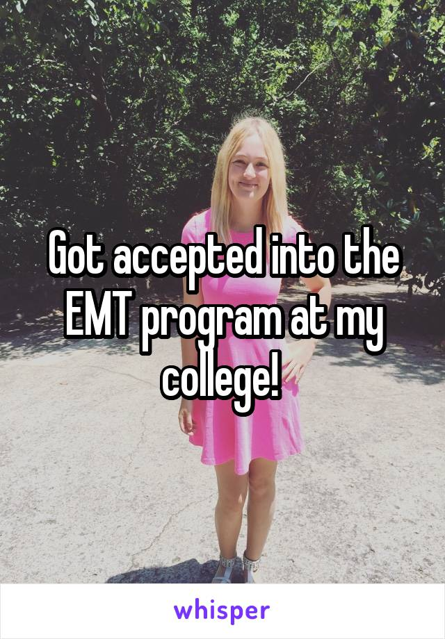 Got accepted into the EMT program at my college!