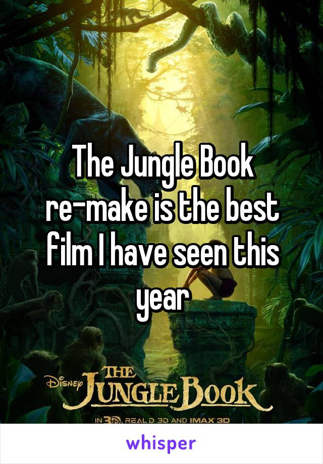 The Jungle Book re-make is the best film I have seen this year