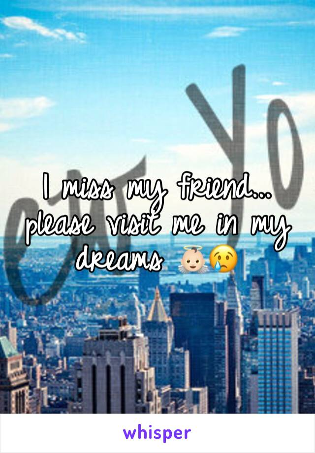 I miss my friend...  please visit me in my dreams 👼🏻😢