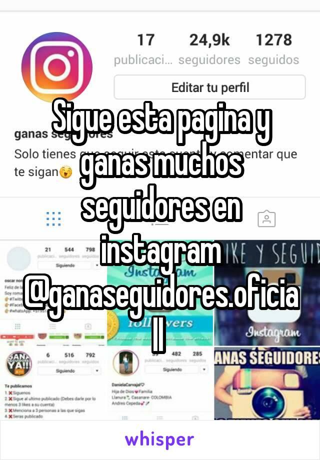 Sigue esta pagina y ganas muchos seguidores en instagram @ganaseguidores.oficiall