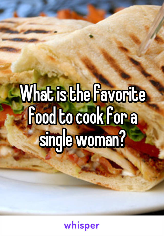 What is the favorite food to cook for a single woman?