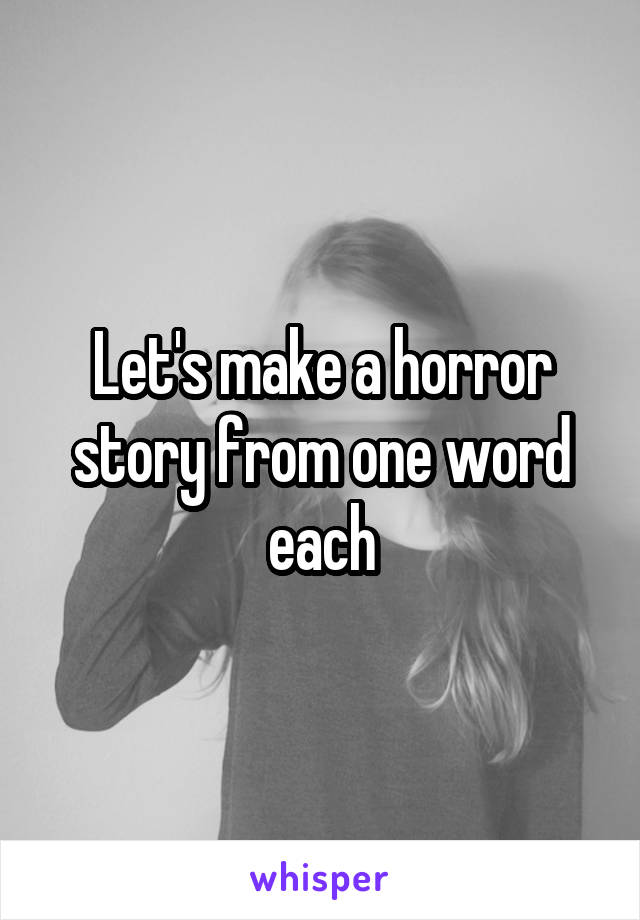 Let's make a horror story from one word each