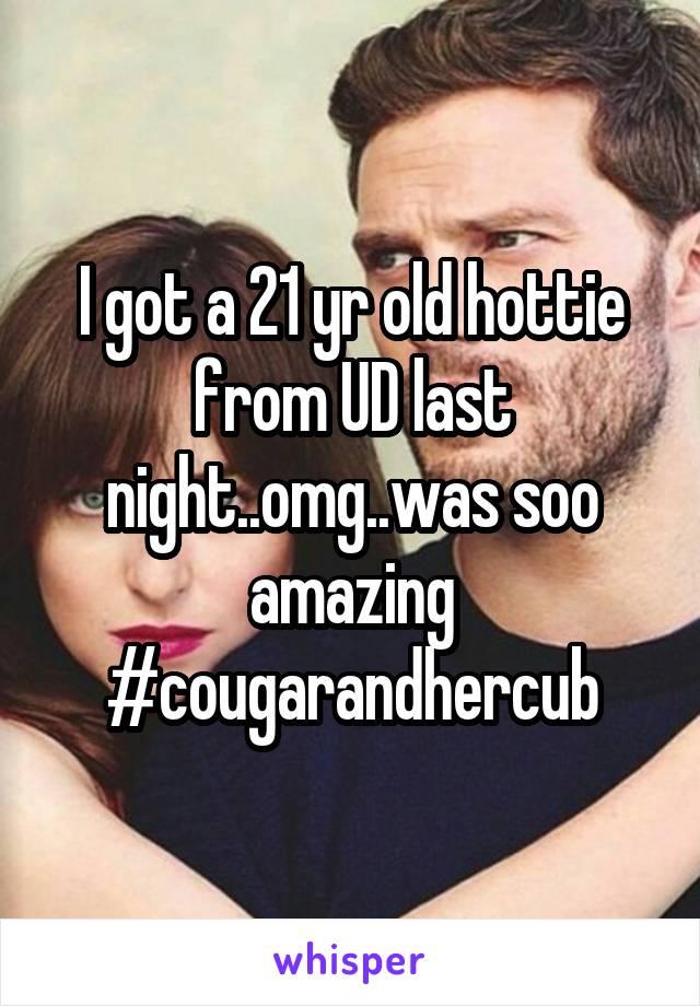 I got a 21 yr old hottie from UD last night..omg..was soo amazing #cougarandhercub