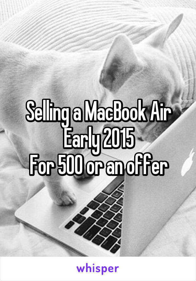 Selling a MacBook Air Early 2015 For 500 or an offer