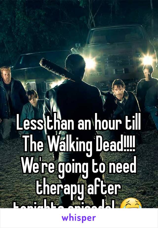Less than an hour till The Walking Dead!!!! We're going to need therapy after tonights episode! 😂