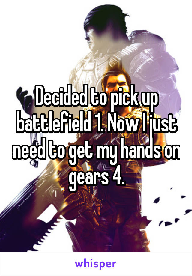 Decided to pick up battlefield 1. Now I just need to get my hands on gears 4.
