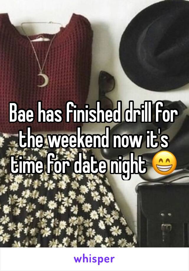 Bae has finished drill for the weekend now it's time for date night 😁