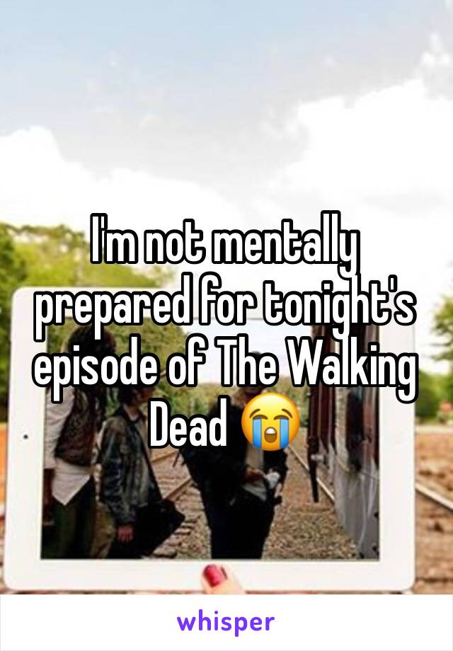 I'm not mentally prepared for tonight's episode of The Walking Dead 😭