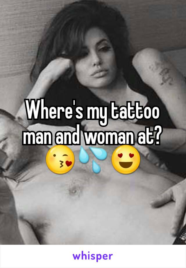 Where's my tattoo man and woman at? 😘💦😍