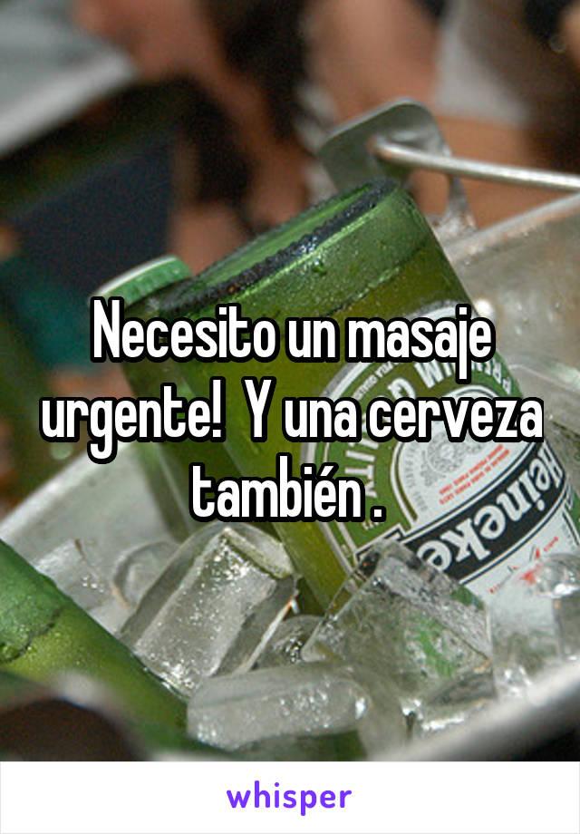 Necesito un masaje urgente!  Y una cerveza también .