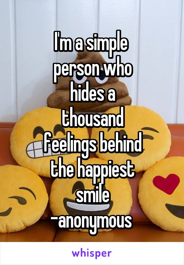 I'm a simple  person who hides a thousand feelings behind the happiest smile -anonymous