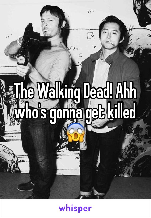 The Walking Dead! Ahh who's gonna get killed 😱