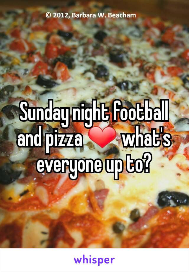 Sunday night football and pizza ❤ what's everyone up to?