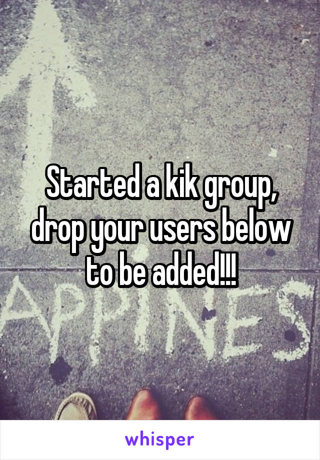Started a kik group, drop your users below to be added!!!