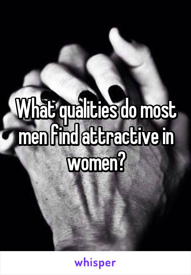 What qualities do most men find attractive in women?