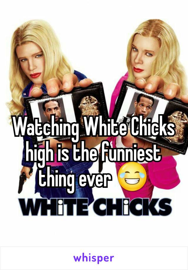 Watching White Chicks high is the funniest thing ever 😂