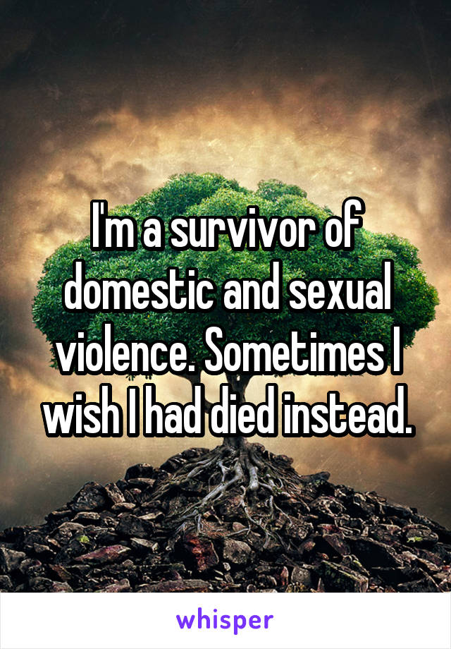 I'm a survivor of domestic and sexual violence. Sometimes I wish I had died instead.