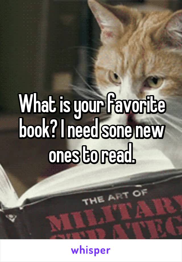 What is your favorite book? I need sone new ones to read.
