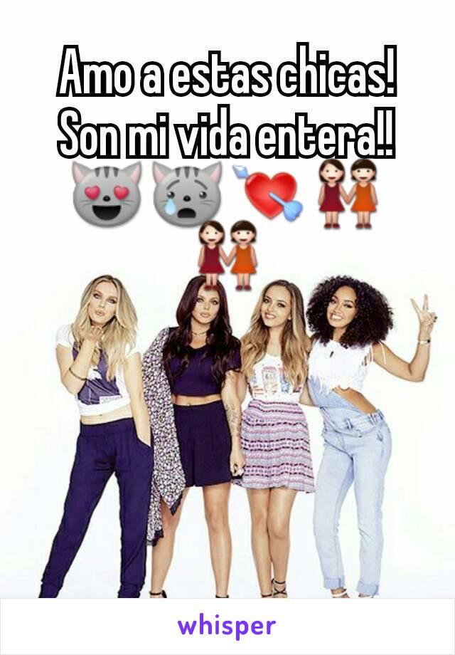 Amo a estas chicas! Son mi vida entera!!😻😿💘👭👭