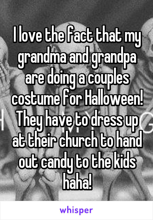 I love the fact that my grandma and grandpa are doing a couples costume for Halloween! They have to dress up at their church to hand out candy to the kids haha!