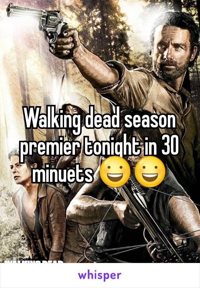 Walking dead season premier tonight in 30 minuets 😃😃