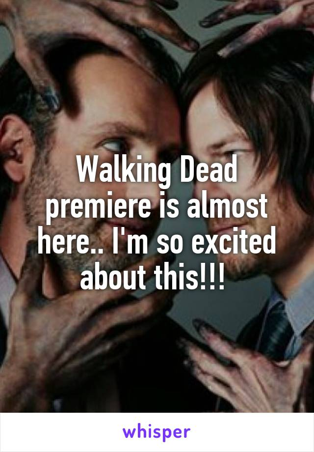 Walking Dead premiere is almost here.. I'm so excited about this!!!