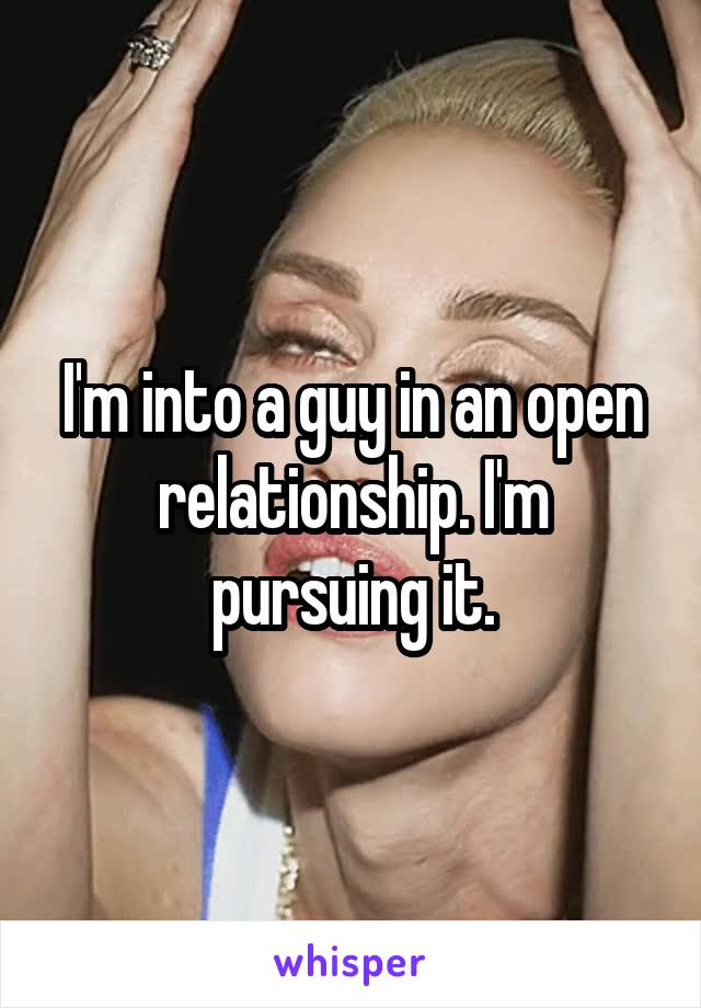 I'm into a guy in an open relationship. I'm pursuing it.