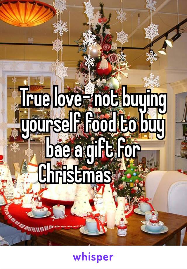 True love- not buying yourself food to buy  bae a gift for  Christmas 🎄