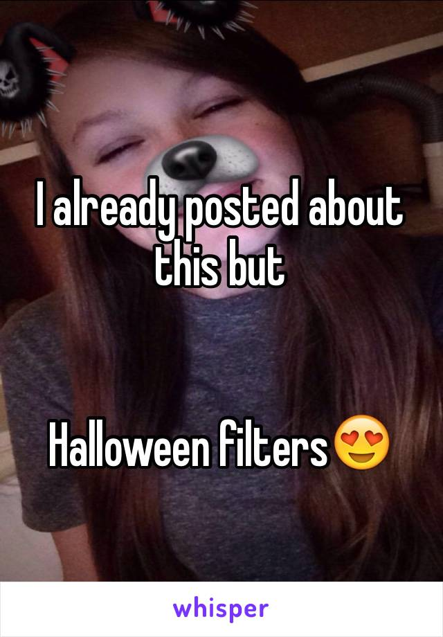 I already posted about this but   Halloween filters😍